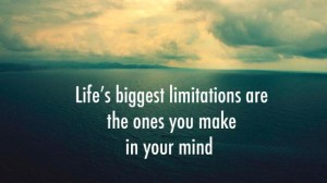 life-biggest-limitations-are-the-ones-you-make-up-in-your-mind